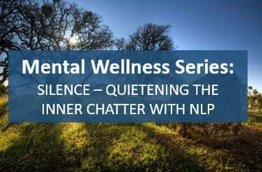 Silence! – quietening the inner chatter with NLP