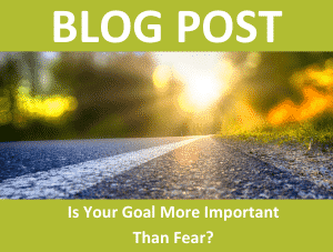 Is your goal more important than fear?