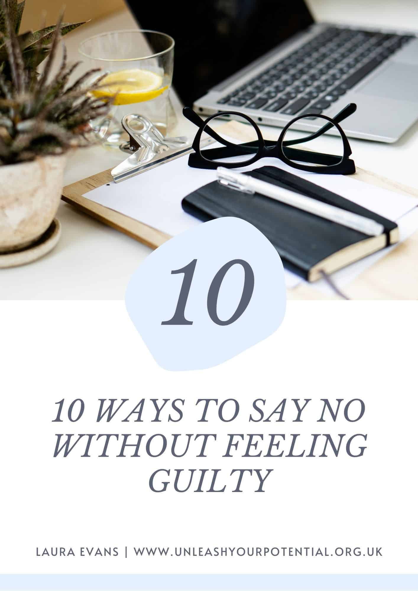 10 ways to say no without feeling guilty laura EVans Unleash Your Potential